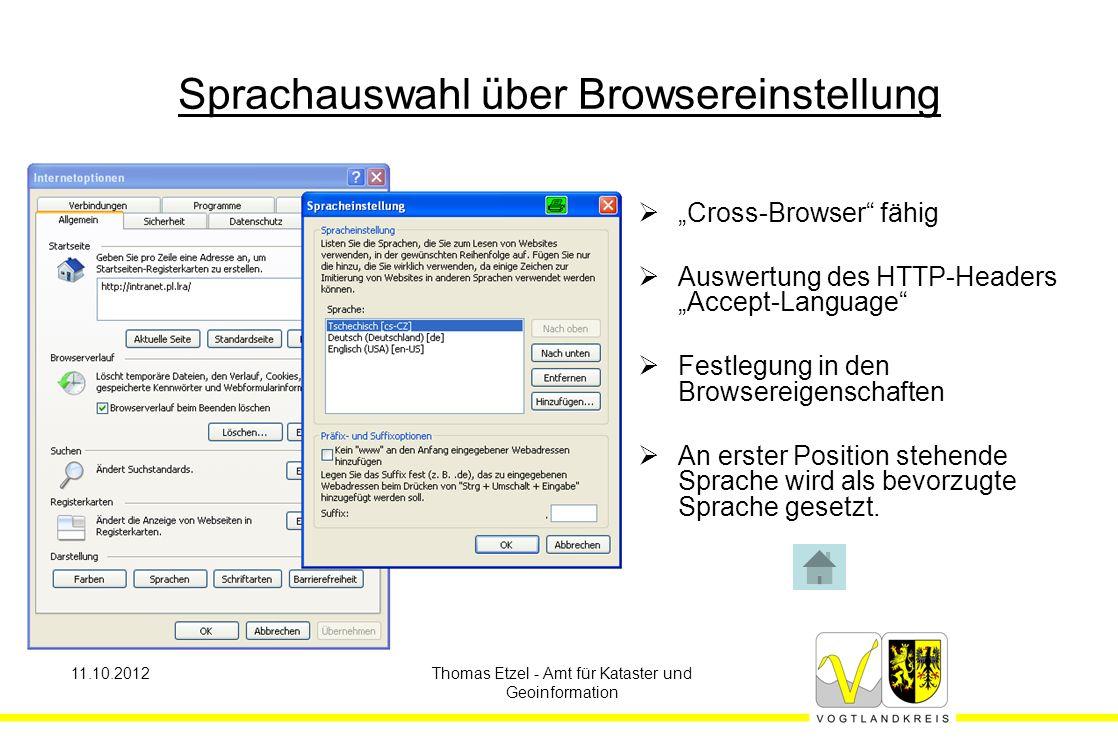 """11.10.2012Thomas Etzel - Amt für Kataster und Geoinformation Sprachauswahl über Browsereinstellung  """"Cross-Browser fähig  Auswertung des HTTP-Headers """"Accept-Language  Festlegung in den Browsereigenschaften  An erster Position stehende Sprache wird als bevorzugte Sprache gesetzt."""