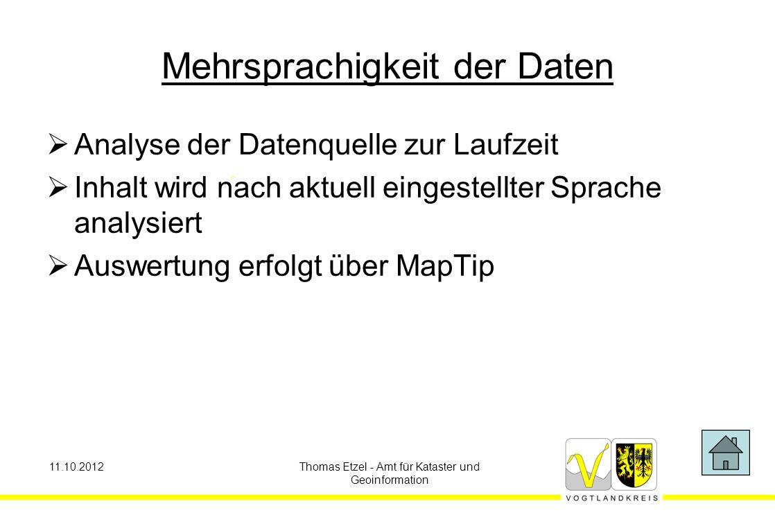 11.10.2012Thomas Etzel - Amt für Kataster und Geoinformation Mehrsprachigkeit der Daten  Analyse der Datenquelle zur Laufzeit  Inhalt wird nach aktuell eingestellter Sprache analysiert  Auswertung erfolgt über MapTip