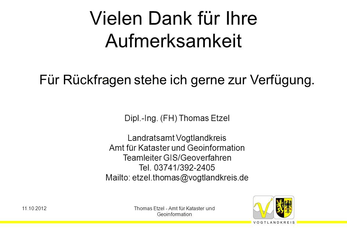 11.10.2012Thomas Etzel - Amt für Kataster und Geoinformation Für Rückfragen stehe ich gerne zur Verfügung.