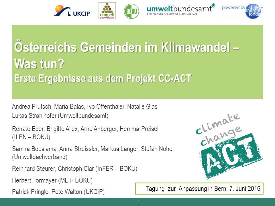 1 Österreichs Gemeinden im Klimawandel – Was tun? Erste Ergebnisse aus dem Projekt CC-ACT Andrea Prutsch, Maria Balas, Ivo Offenthaler, Natalie Glas L