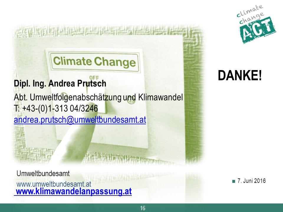 16 DANKE! Dipl. Ing. Andrea Prutsch Abt. Umweltfolgenabschätzung und Klimawandel T: +43-(0)1-313 04/3246 andrea.prutsch@umweltbundesamt.at andrea.prut