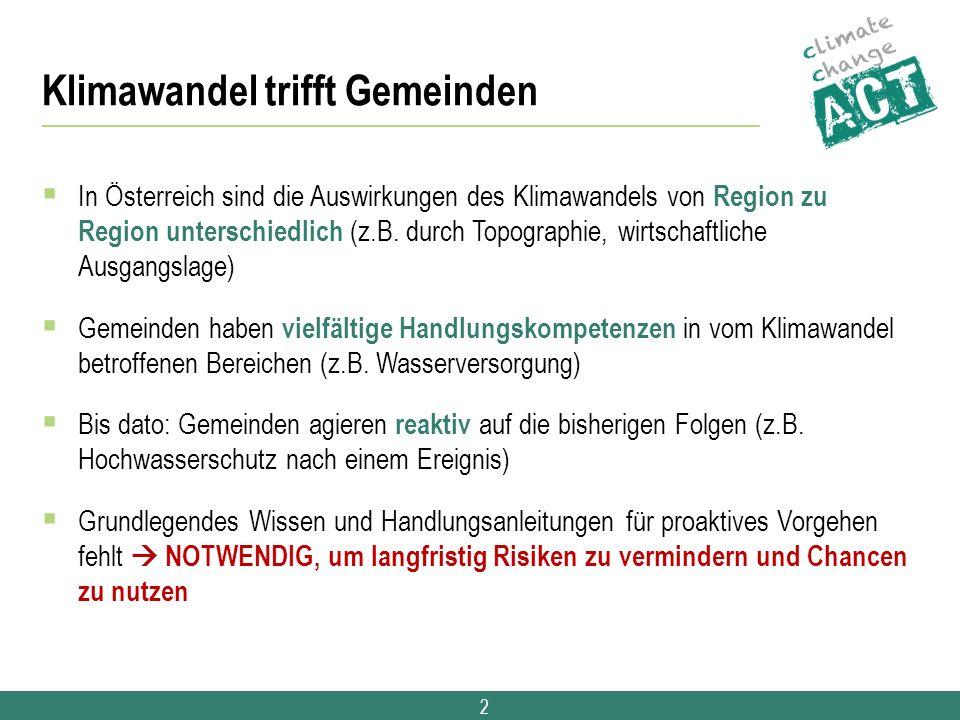 2 Klimawandel trifft Gemeinden  In Österreich sind die Auswirkungen des Klimawandels von Region zu Region unterschiedlich (z.B. durch Topographie, wi