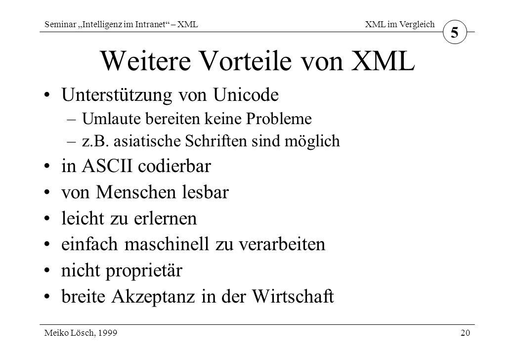 """Seminar """"Intelligenz im Intranet – XML Meiko Lösch, 1999 XML im Vergleich 20 Weitere Vorteile von XML Unterstützung von Unicode –Umlaute bereiten keine Probleme –z.B."""