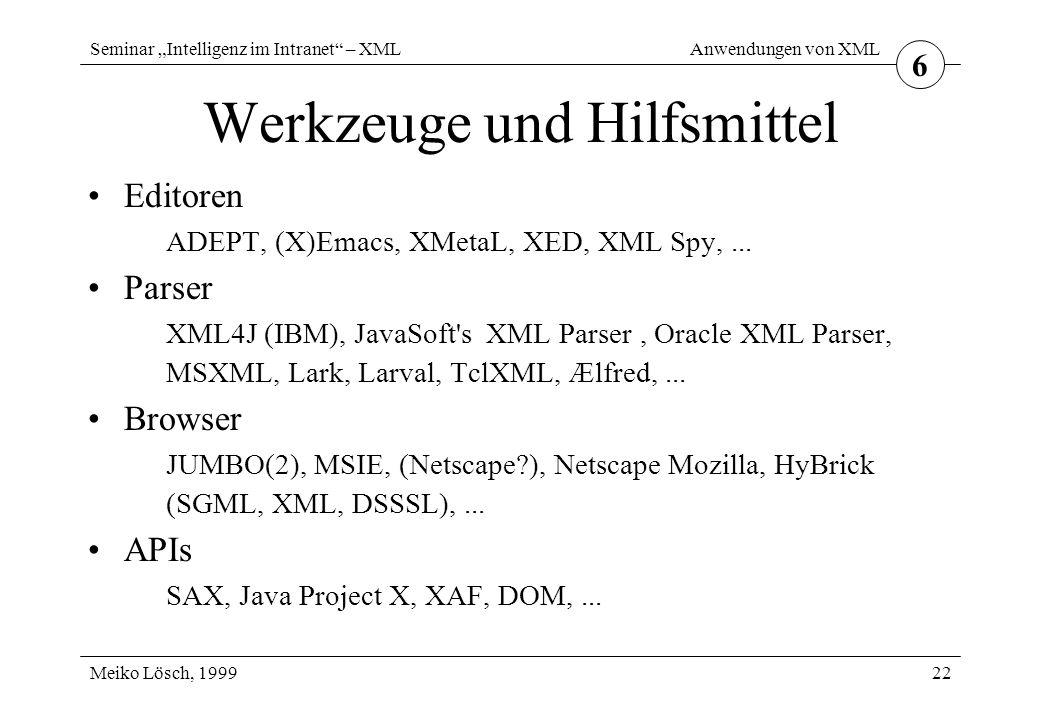 """Seminar """"Intelligenz im Intranet – XML Meiko Lösch, 1999 Anwendungen von XML 22 Werkzeuge und Hilfsmittel Editoren ADEPT, (X)Emacs, XMetaL, XED, XML Spy,..."""