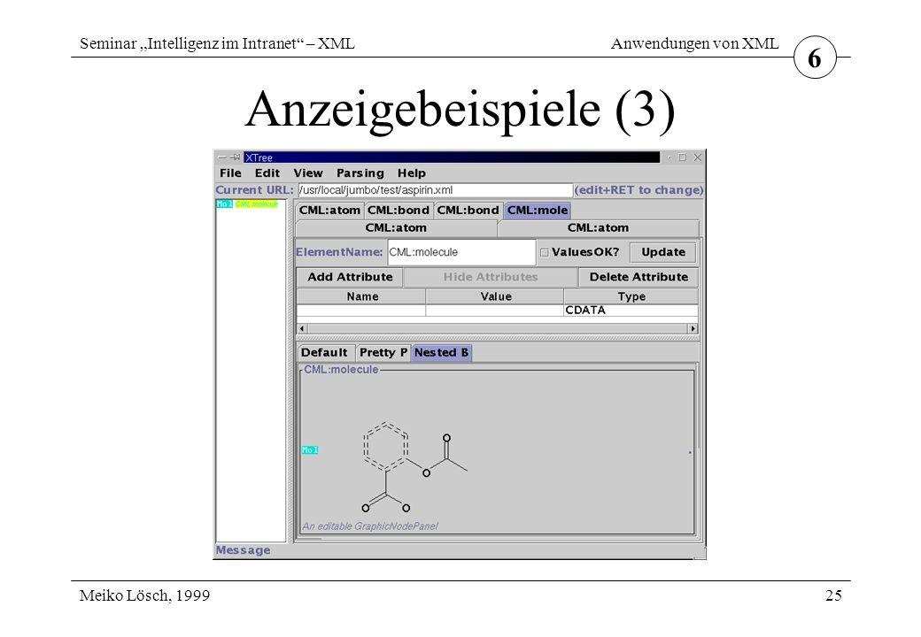 """Seminar """"Intelligenz im Intranet – XML Meiko Lösch, 1999 Anwendungen von XML 25 Anzeigebeispiele (3) 6"""