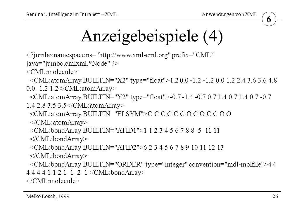"""Seminar """"Intelligenz im Intranet – XML Meiko Lösch, 1999 Anwendungen von XML 26 Anzeigebeispiele (4) 6 1.2 0.0 -1.2 -1.2 0.0 1.2 2.4 3.6 3.6 4.8 0.0 -1.2 1.2 -0.7 -1.4 -0.7 0.7 1.4 0.7 1.4 0.7 -0.7 1.4 2.8 3.5 3.5 C C C C C C O C O C C O O 1 1 2 3 4 5 6 7 8 8 5 11 11 6 2 3 4 5 6 7 8 9 10 11 12 13 4 4 4 4 4 4 1 1 2 1 1 2 1"""