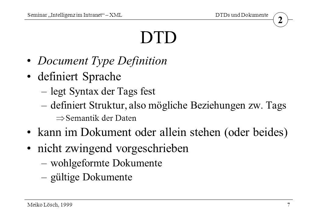 """Seminar """"Intelligenz im Intranet – XML Meiko Lösch, 1999 XML und Wissensmanagement 28 Corporate Memory mit XML 7 XML als Gesamtansatz –Ontologie durch DTD festlegen –Wissen in XML-Dokumenten verwalten und eingeben universelle Nutzung von Wissensquellen mit XML –XML als lingua franca –Anfragen z.B."""