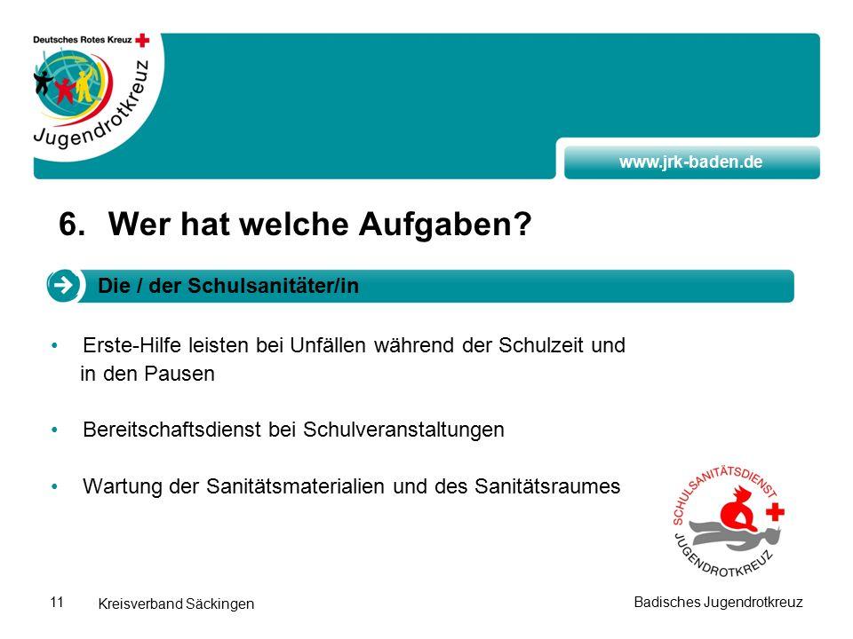 www.jrk-baden.de Kreisverband Säckingen Badisches Jugendrotkreuz11 6.Wer hat welche Aufgaben.