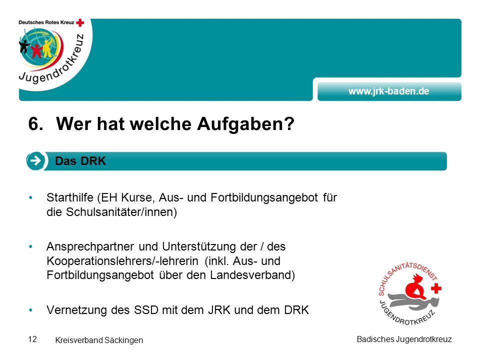 www.jrk-baden.de Kreisverband Säckingen Badisches Jugendrotkreuz12 6.Wer hat welche Aufgaben.