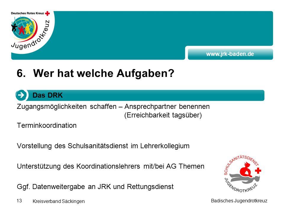 www.jrk-baden.de Kreisverband Säckingen Badisches Jugendrotkreuz13 6.Wer hat welche Aufgaben.
