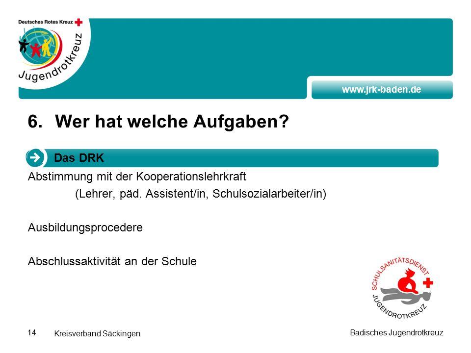 www.jrk-baden.de Kreisverband Säckingen Badisches Jugendrotkreuz14 6.Wer hat welche Aufgaben.