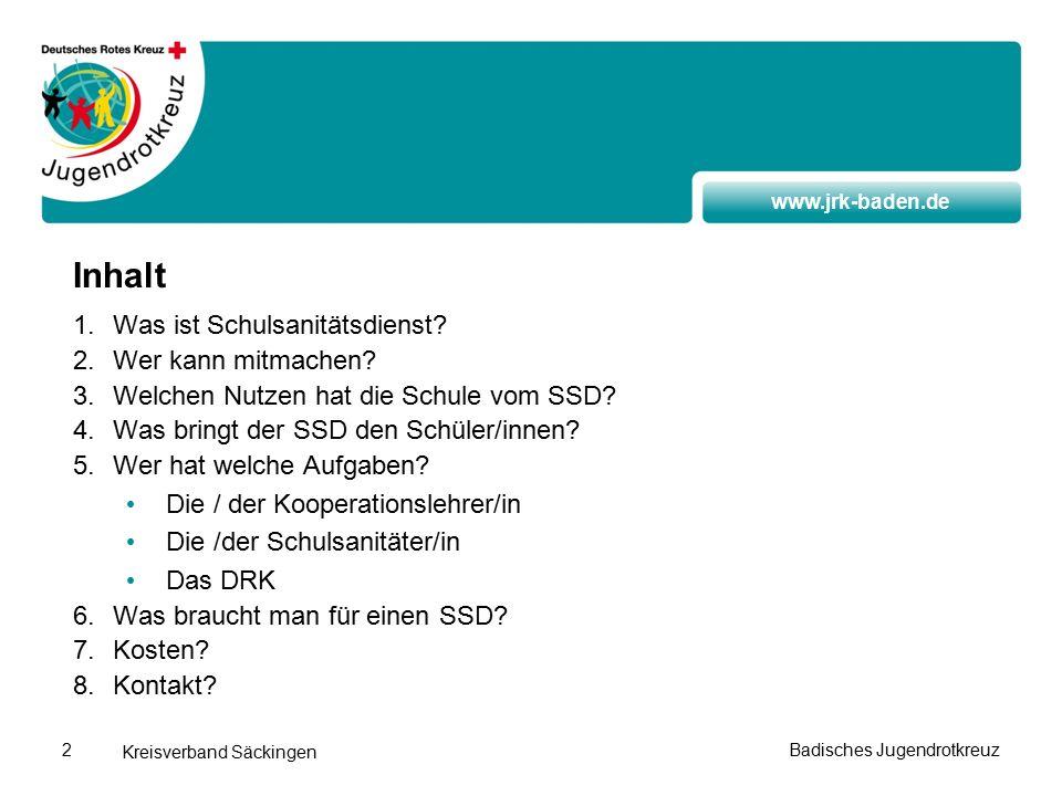 www.jrk-baden.de Kreisverband Säckingen Badisches Jugendrotkreuz2 Inhalt 1.Was ist Schulsanitätsdienst.