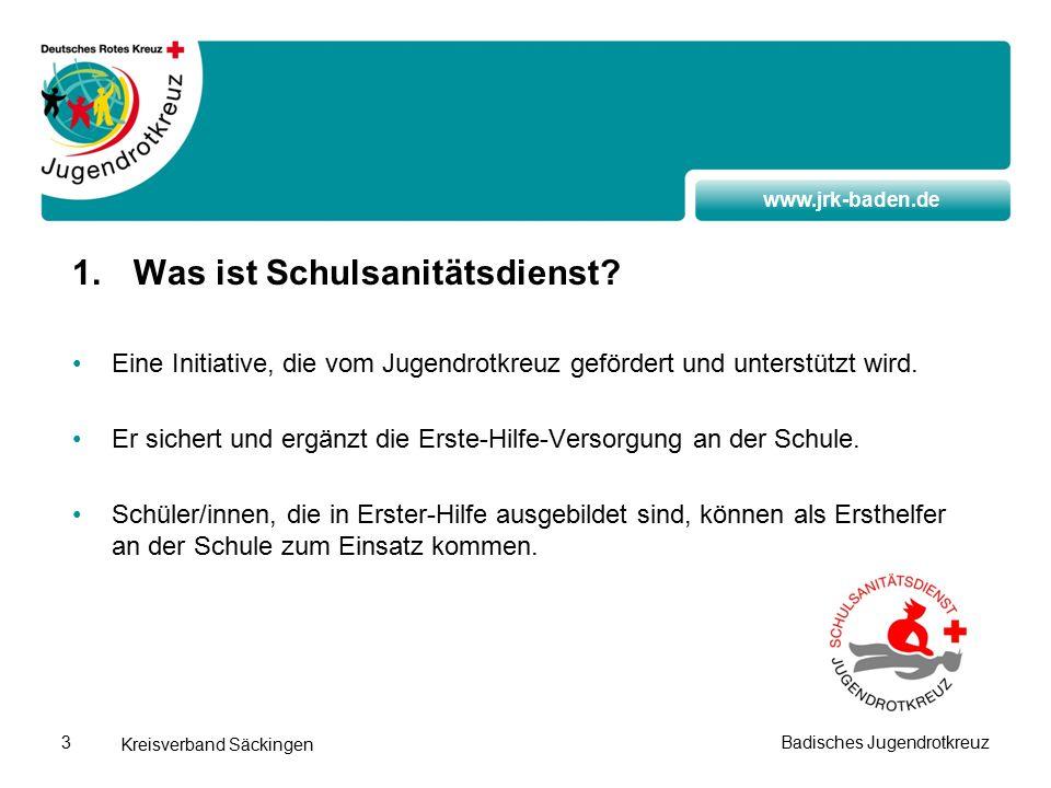 www.jrk-baden.de Kreisverband Säckingen Badisches Jugendrotkreuz3 1.Was ist Schulsanitätsdienst.