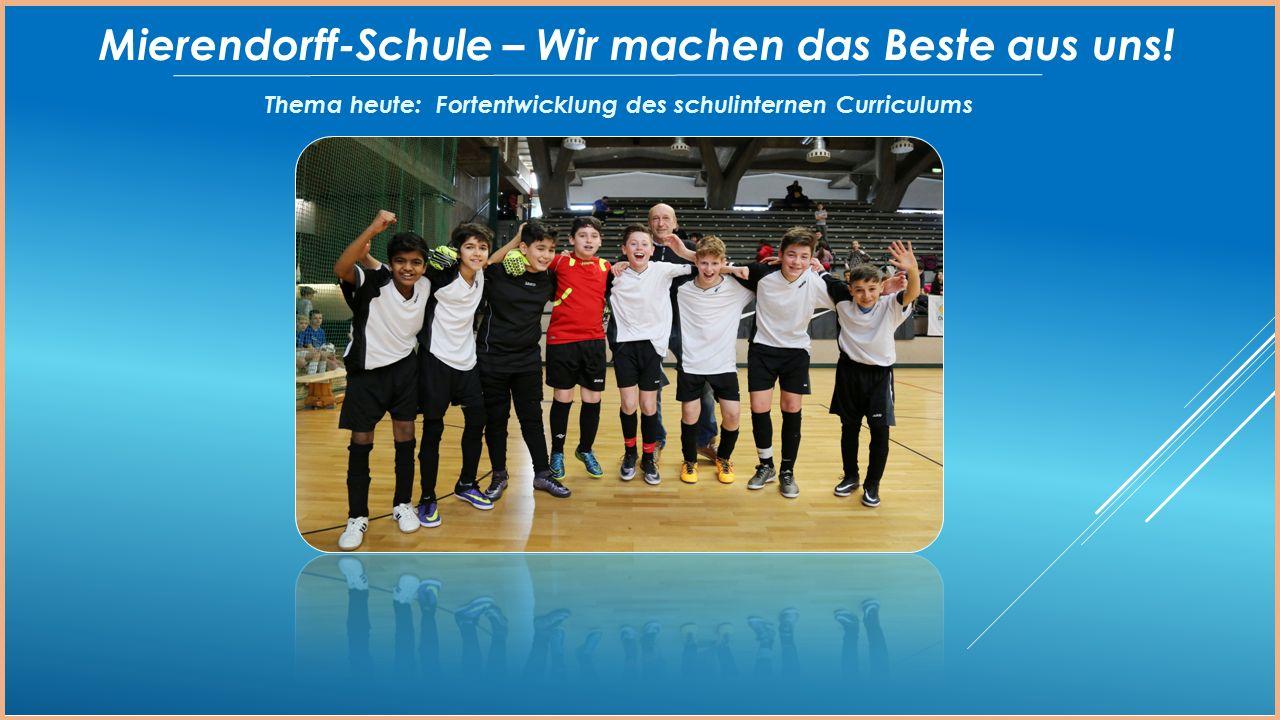 Thema heute: Fortentwicklung des schulinternen Curriculums Mierendorff-Schule – Wir machen das Beste aus uns!