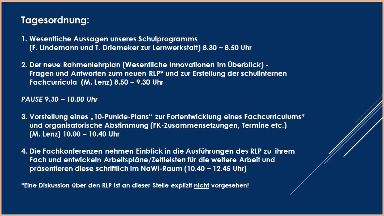 Tagesordnung: 1. Wesentliche Aussagen unseres Schulprogramms (F. Lindemann und T. Driemeker zur Lernwerkstatt) 8.30 – 8.50 Uhr 2. Der neue Rahmenlehrp