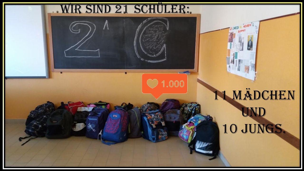 Wir sind 21 Schüler: 11 m dchen und 10 jungs. ä