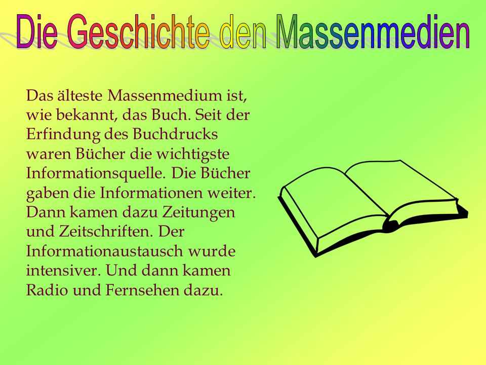 Das älteste Massenmedium ist, wie bekannt, das Buch. Seit der Erfindung des Buchdrucks waren Bücher die wichtigste Informationsquelle. Die Bücher gabe