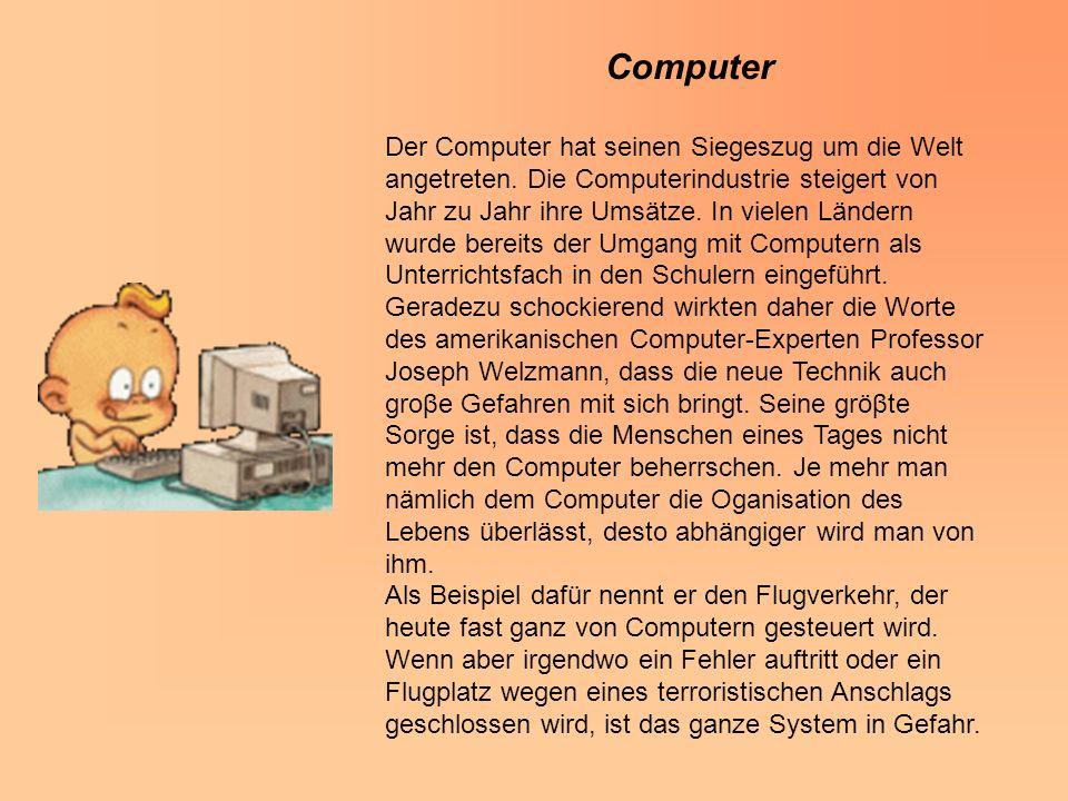 Computer Der Computer hat seinen Siegeszug um die Welt angetreten.