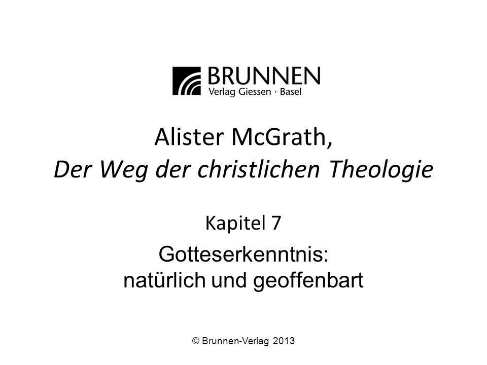 Alister McGrath, Der Weg der christlichen Theologie Kapitel 7 Gotteserkenntnis: natürlich und geoffenbart © Brunnen-Verlag 2013