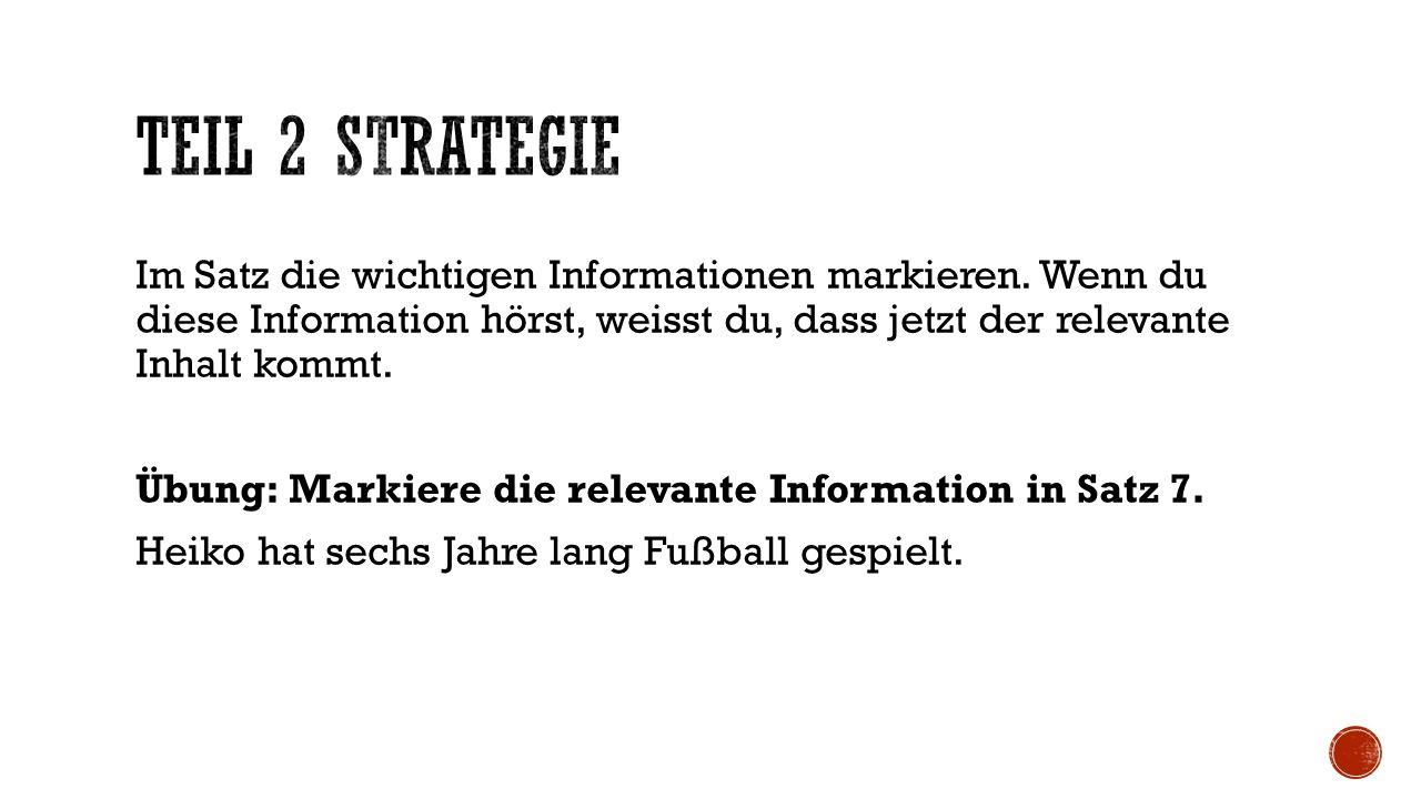 Übung: Markiere die relevante Information in Satz 7. Heiko hat sechs Jahre lang Fußball gespielt.