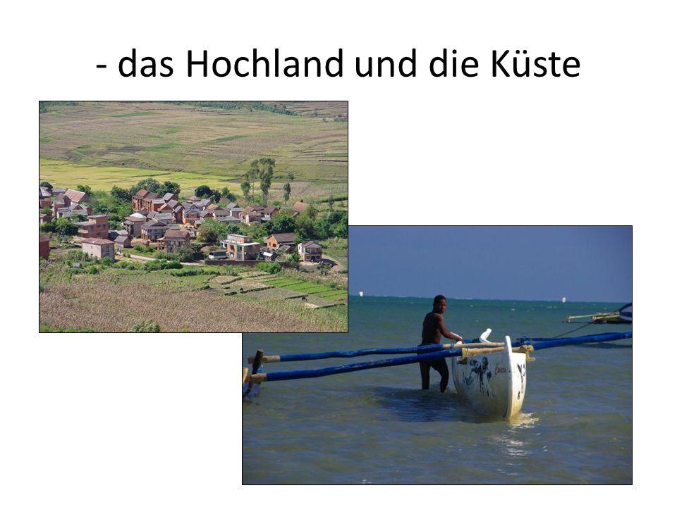 - das Hochland und die Küste