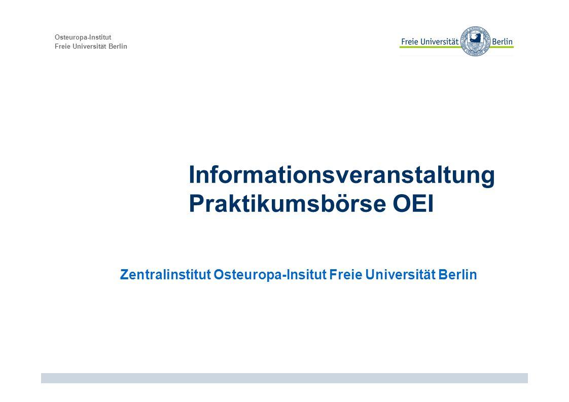 Osteuropa-Institut Freie Universität Berlin Informationsveranstaltung Praktikumsbörse OEI Zentralinstitut Osteuropa-Insitut Freie Universität Berlin