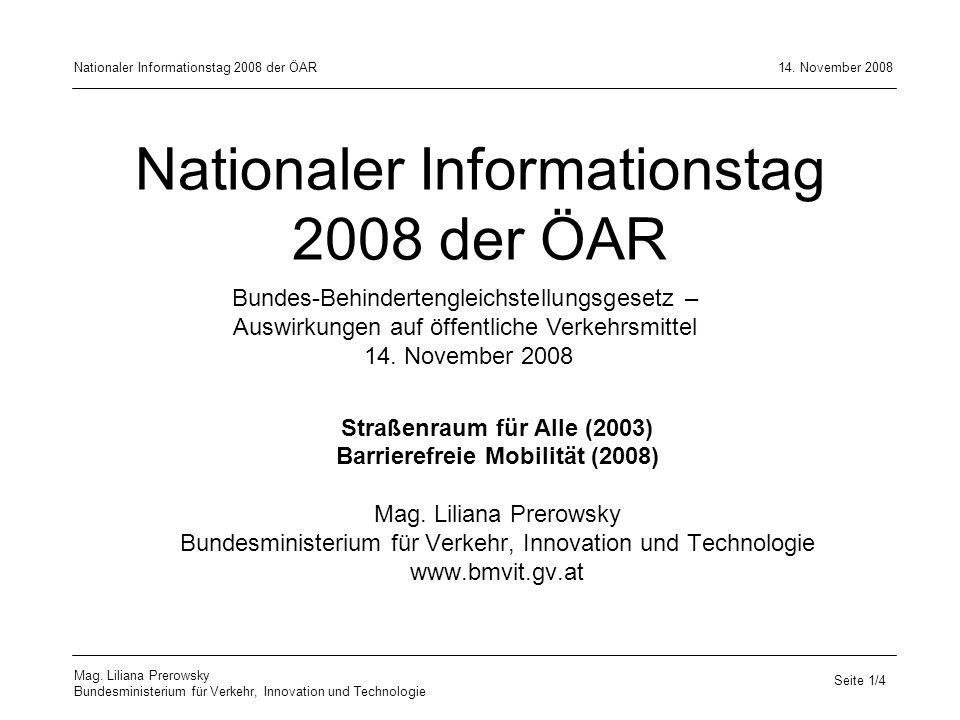 Nationaler Informationstag 2008 der ÖAR Straßenraum für Alle (2003) Barrierefreie Mobilität (2008) Mag. Liliana Prerowsky Bundesministerium für Verkeh