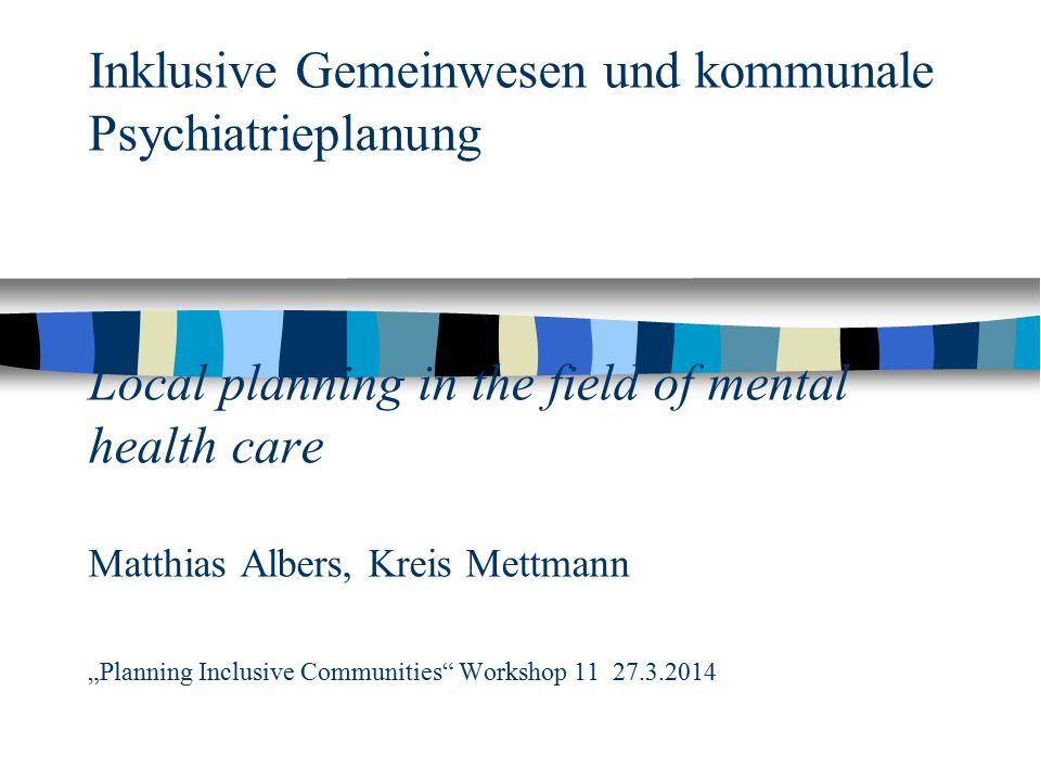 """AusgangspunktStarting point Nach der Psychiatriereform: """"Gemeindenähe und Sektorisierung, aber keine Koordination zwischen Gesundheit stationär und ambulant sowie Sozialsystem."""