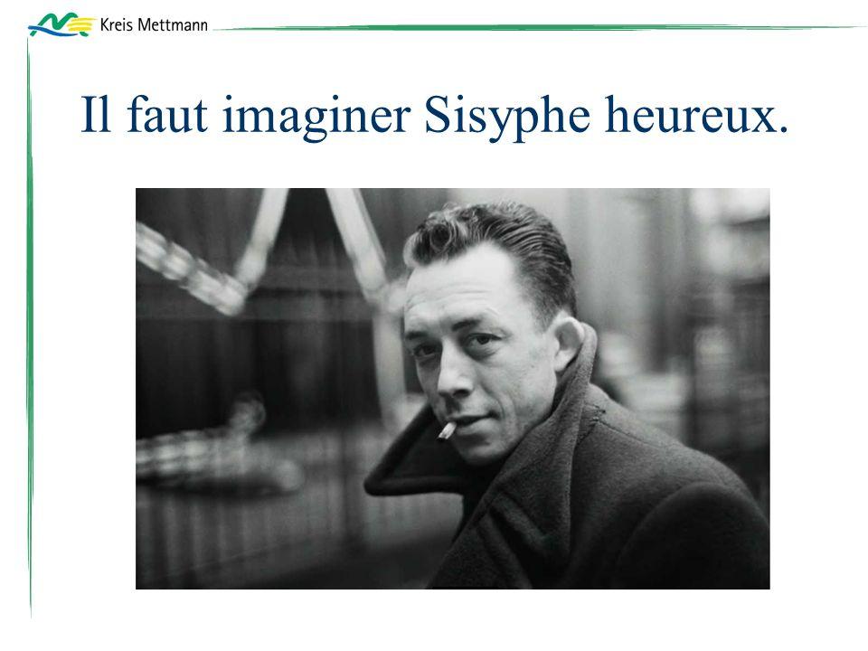 Il faut imaginer Sisyphe heureux.