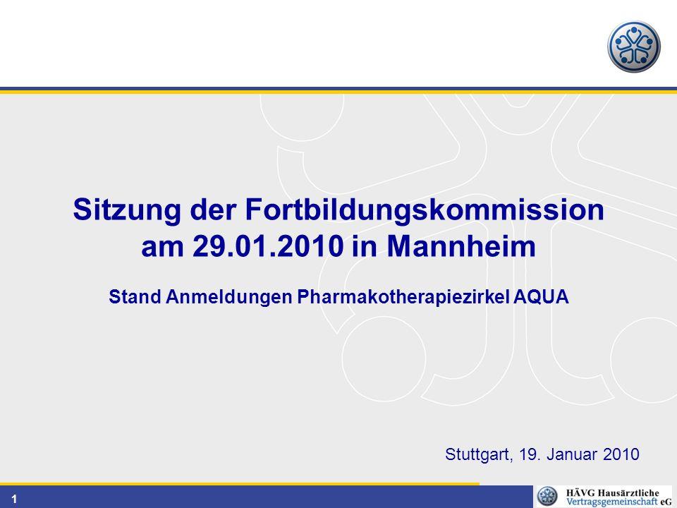 1 Sitzung der Fortbildungskommission am 29.01.2010 in Mannheim Stand Anmeldungen Pharmakotherapiezirkel AQUA Stuttgart, 19.
