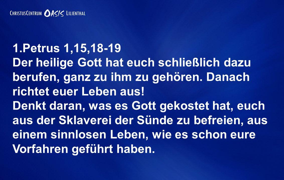 Gottes Gedanken denken! 1.Petrus 1,15,18-19 Der heilige Gott hat euch schließlich dazu berufen, ganz zu ihm zu gehören. Danach richtet euer Leben aus!