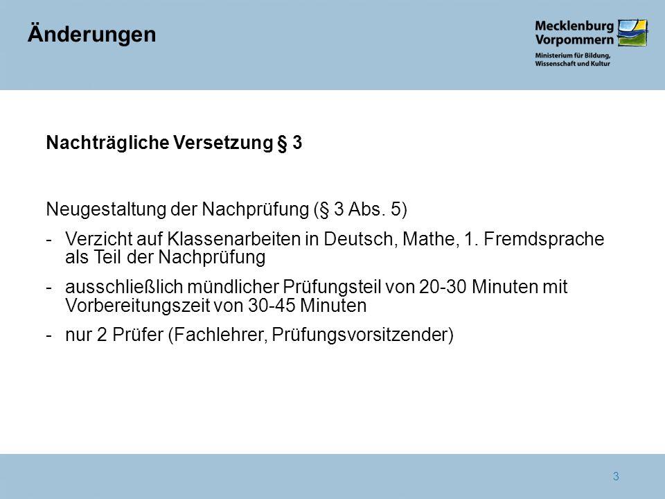 3 Änderungen Nachträgliche Versetzung § 3 Neugestaltung der Nachprüfung (§ 3 Abs. 5) -Verzicht auf Klassenarbeiten in Deutsch, Mathe, 1. Fremdsprache