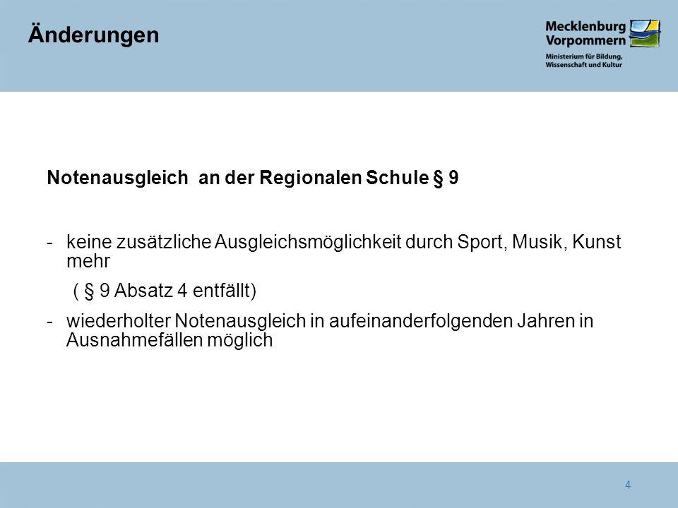 4 Änderungen Notenausgleich an der Regionalen Schule § 9 -keine zusätzliche Ausgleichsmöglichkeit durch Sport, Musik, Kunst mehr ( § 9 Absatz 4 entfäl