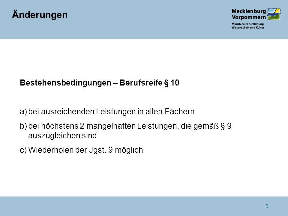 6 Änderungen zur Leistungsfeststellung § 11 Anmeldung - nach der Zeugniskonferenz per Antrag bei der Schule - bei nichterfüllten Bestehensbedingungen der Berufsreife in maximal 2 Fächern mit nicht ausreichenden Leistungen Durchführung - am Ende der Jgst.