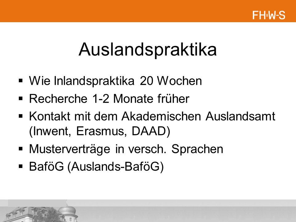 Auslandspraktika  Wie Inlandspraktika 20 Wochen  Recherche 1-2 Monate früher  Kontakt mit dem Akademischen Auslandsamt (Inwent, Erasmus, DAAD)  Musterverträge in versch.