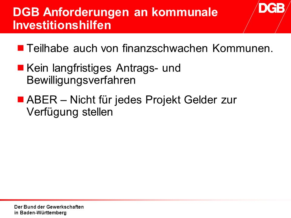 Der Bund der Gewerkschaften in Baden-Württemberg DGB Anforderungen an kommunale Investitionshilfen  Teilhabe auch von finanzschwachen Kommunen.  Kei