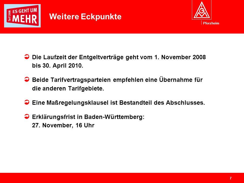Pforzheim 7 Die Laufzeit der Entgeltverträge geht vom 1. November 2008 bis 30. April 2010. Beide Tarifvertragsparteien empfehlen eine Übernahme für di