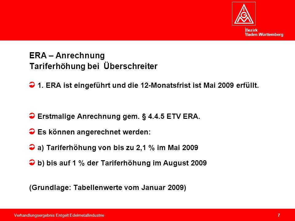 Bezirk Baden-Württemberg Verhandlungsergebnis Entgelt Edelmetallindustrie8 ERA – Anrechnung Tariferhöhung bei Überschreiter 2.