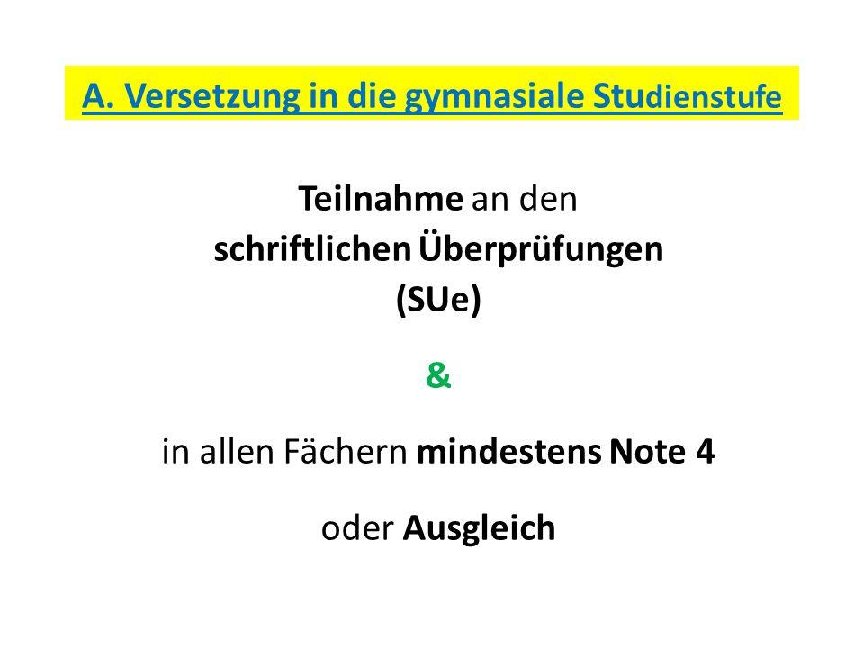A. Versetzung in die gymnasiale Stu dienstufe Teilnahme an den schriftlichen Überprüfungen (SUe) & in allen Fächern mindestens Note 4 oder Ausgleich