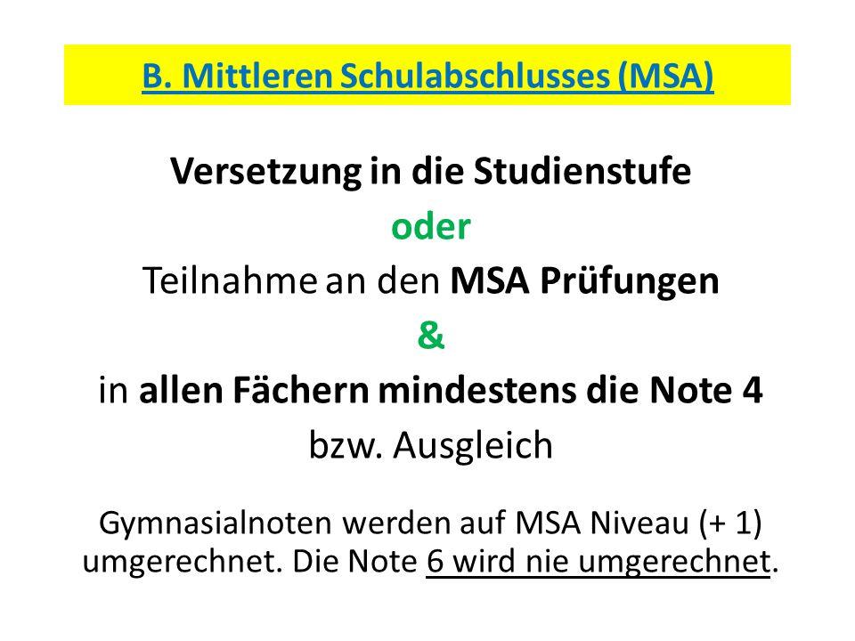 B. Mittleren Schulabschlusses (MSA) Versetzung in die Studienstufe oder Teilnahme an den MSA Prüfungen & in allen Fächern mindestens die Note 4 bzw. A