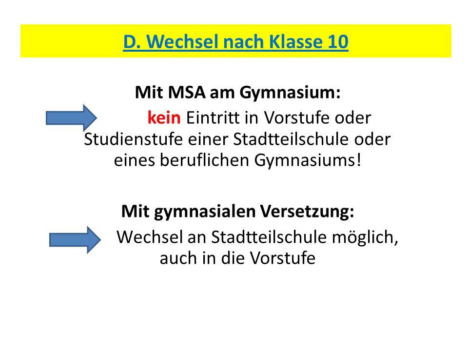 D. Wechsel nach Klasse 10 Mit MSA am Gymnasium: kein Eintritt in Vorstufe oder Studienstufe einer Stadtteilschule oder eines beruflichen Gymnasiums! M