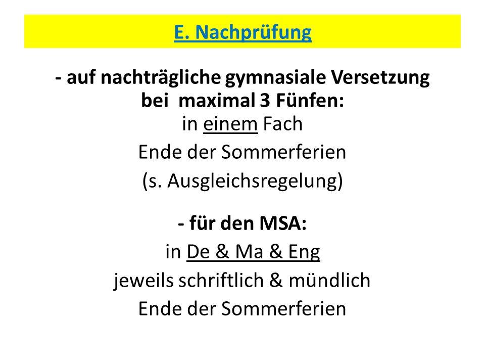 E. Nachprüfung - auf nachträgliche gymnasiale Versetzung bei maximal 3 Fünfen: in einem Fach Ende der Sommerferien (s. Ausgleichsregelung) - für den M