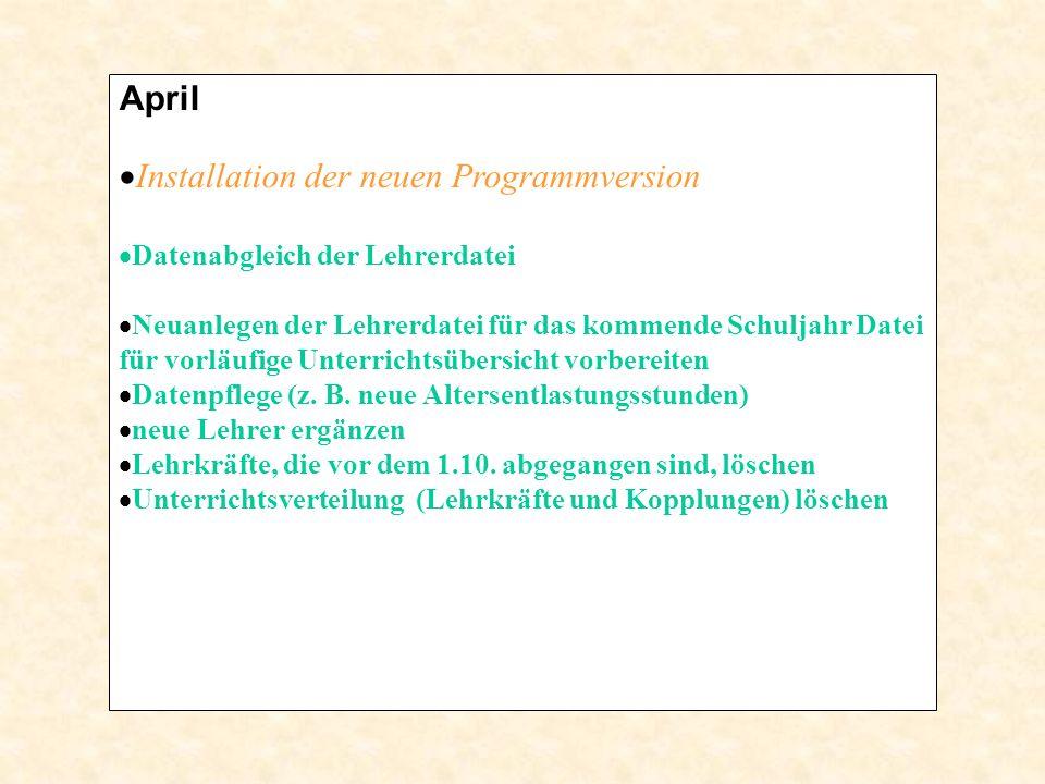 April  Installation der neuen Programmversion  Datenabgleich der Lehrerdatei  Neuanlegen der Lehrerdatei für das kommende Schuljahr Datei für vorläufige Unterrichtsübersicht vorbereiten  Datenpflege (z.