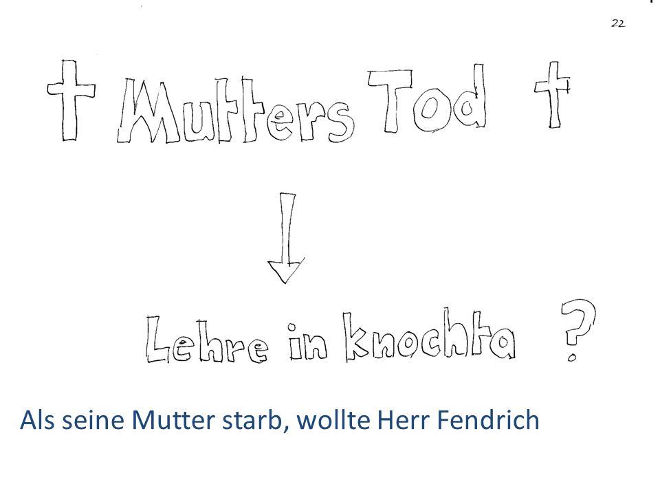 Als seine Mutter starb, wollte Herr Fendrich
