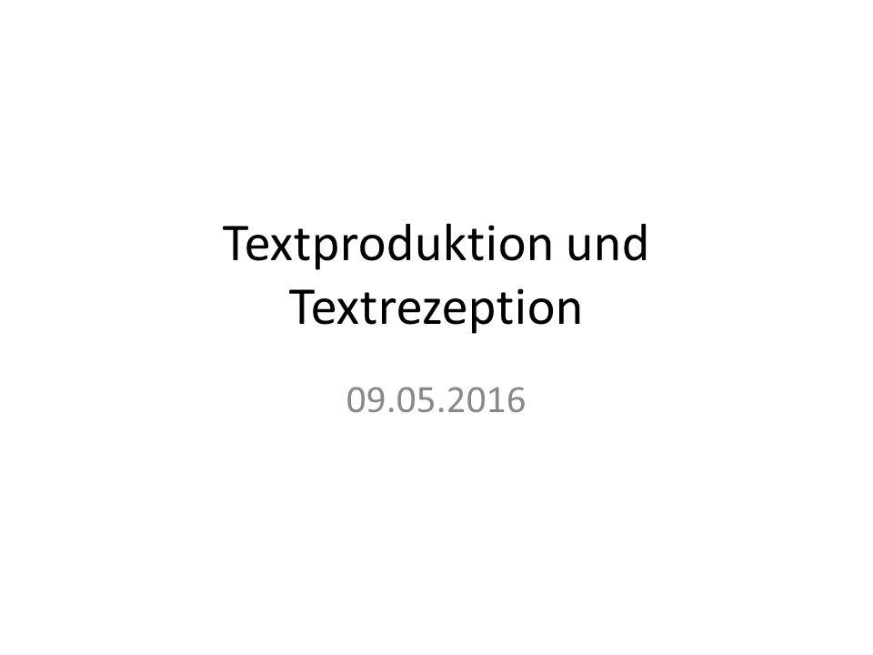 Textproduktion und Textrezeption 09.05.2016