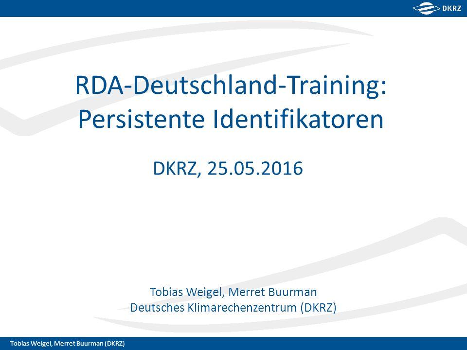 Tobias Weigel, Merret Buurman (DKRZ) Tobias Weigel, Merret Buurman Deutsches Klimarechenzentrum (DKRZ) RDA-Deutschland-Training: Persistente Identifikatoren DKRZ, 25.05.2016