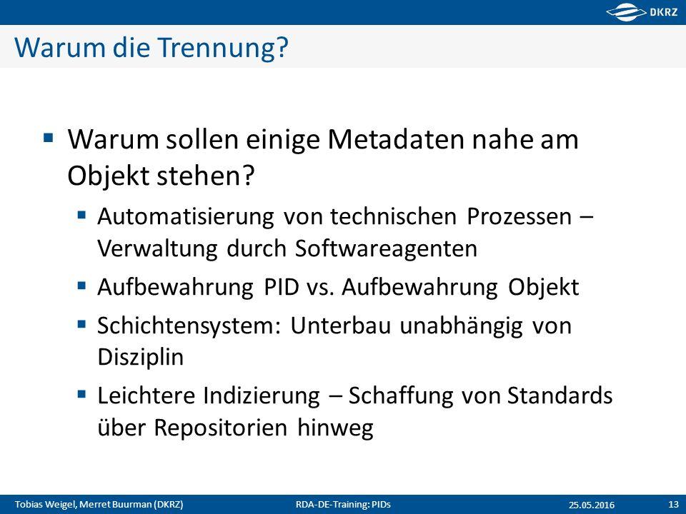 Tobias Weigel, Merret Buurman (DKRZ) Warum die Trennung?  Warum sollen einige Metadaten nahe am Objekt stehen?  Automatisierung von technischen Proz