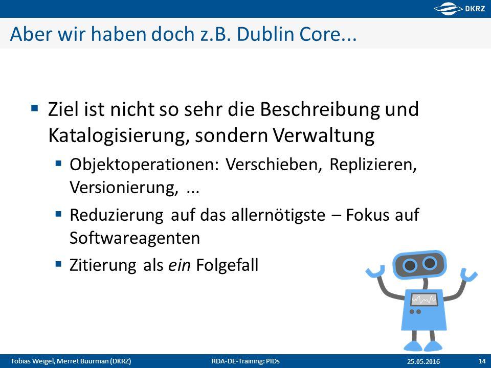 Tobias Weigel, Merret Buurman (DKRZ) Aber wir haben doch z.B. Dublin Core...  Ziel ist nicht so sehr die Beschreibung und Katalogisierung, sondern Ve