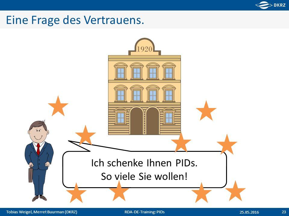 Tobias Weigel, Merret Buurman (DKRZ) Eine Frage des Vertrauens. 25.05.2016 Ich schenke Ihnen PIDs. So viele Sie wollen! RDA-DE-Training: PIDs23