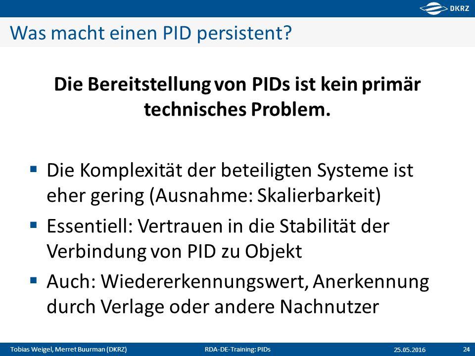Tobias Weigel, Merret Buurman (DKRZ) Was macht einen PID persistent? Die Bereitstellung von PIDs ist kein primär technisches Problem.  Die Komplexitä